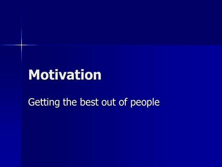 Motivation Getting the best out of people. Motivation What is the link between these 2 objects and motivation?