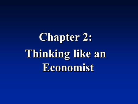Chapter 2: Thinking like an Economist Chapter 2: Thinking like an Economist.