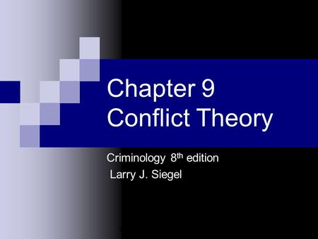© 2003 Wadsworth Publishing Co. Chapter 9 Conflict Theory Criminology 8 th edition Larry J. Siegel.