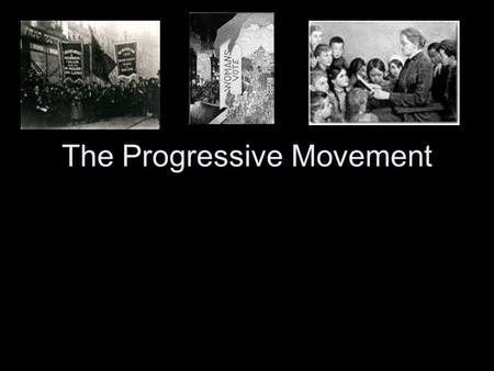 The Progressive Movement. Reform effort that sweeps the nation between 1900-1920 1. Not just one goal or movement 2. Want to better life for all in the.