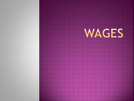 Nominal wages / money wages Real wages  W= WM/P X 100  W= Real wages.  WM= money wages.  P= Price index.