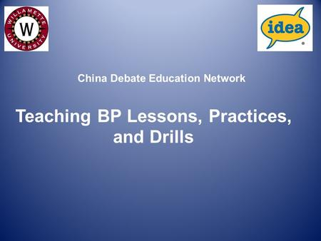 Teaching BP Lessons, Practices, and Drills China Debate Education Network.