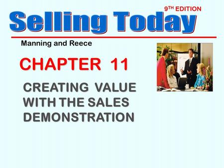 9 TH EDITION CHAPTER 11 CREATING VALUE WITH THE SALES DEMONSTRATION Manning and Reece.
