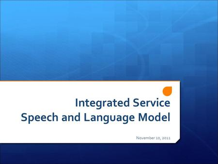 Integrated Service Speech and Language Model November 10, 2011.