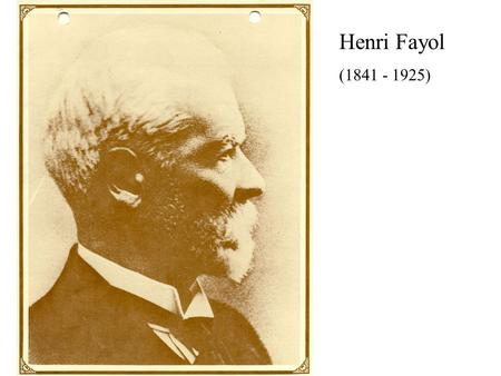 Henri Fayol (1841 - 1925). Henri Fayol's Background * Graduated from the National School of Mines in Saint Etrenne in 1860 * After graduation he went.