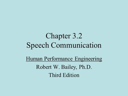 Chapter 3.2 Speech Communication Human Performance Engineering Robert W. Bailey, Ph.D. Third Edition.