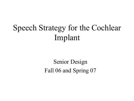 Senior Design Fall 06 and Spring 07 Speech Strategy for the Cochlear Implant.