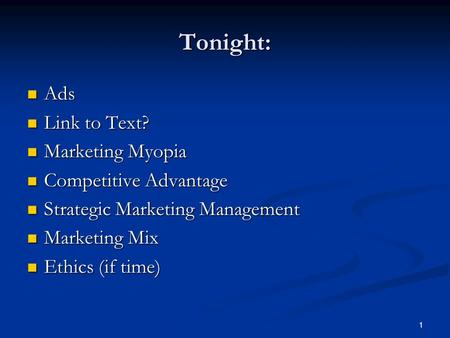 1 Tonight: Ads Ads Link to Text? Link to Text? Marketing Myopia Marketing Myopia Competitive Advantage Competitive Advantage Strategic Marketing Management.