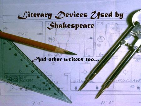 Literary Devices Used by Shakespeare And other writers too…