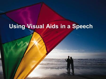 Using Visual Aids in a Speech. Visual Aids can be powerful when giving a speech. However, make sure they will improve your speech. Ask yourself the following.