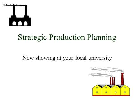 Strategic Production Planning Now showing at your local university.