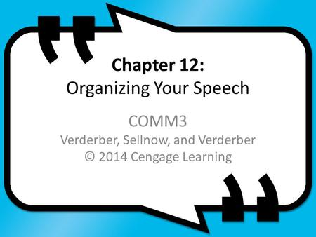 Chapter 12: Organizing Your Speech COMM3 Verderber, Sellnow, and Verderber © 2014 Cengage Learning.