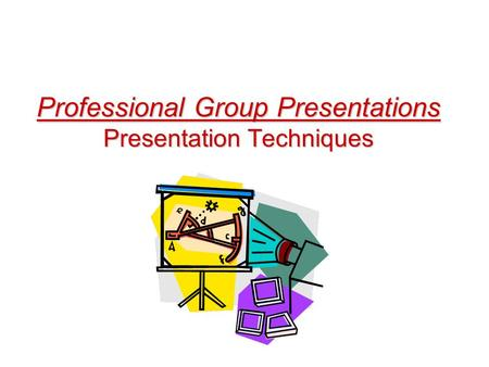 Professional Group Presentations Presentation Techniques.