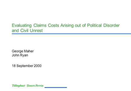 18 September 2000 George Maher John Ryan Evaluating Claims Costs Arising out of Political Disorder and Civil Unrest.