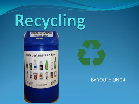 By YOUTH LINC 4. What is recycling? Why should we recycle? Keeps our city clean.