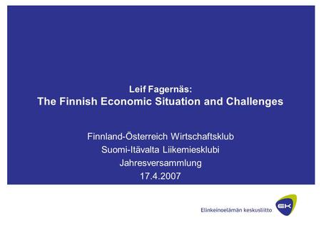 Leif Fagernäs: The Finnish Economic Situation and Challenges Finnland-Österreich Wirtschaftsklub Suomi-Itävalta Liikemiesklubi Jahresversammlung 17.4.2007.