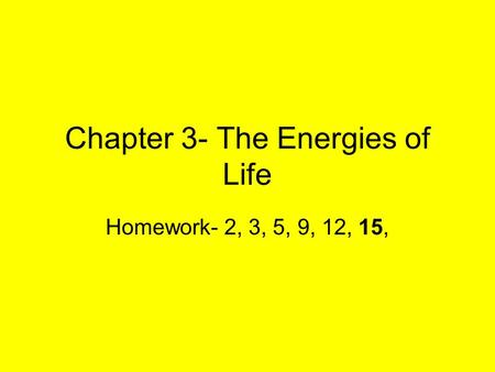 Chapter 3- The Energies of Life Homework- 2, 3, 5, 9, 12, 15,