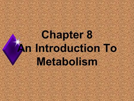 Chapter 8 An Introduction To Metabolism. Metabolism u The totality of an organism's chemical processes. u Concerned with managing the material and energy.