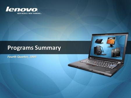 Programs Summary Fourth Quarter, 2009. Solution Partner - Selling Lenovo is as Easy as 1, 2, 3 Pricing Marketing Support  Technology Access Program (Demo)