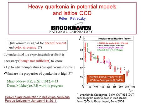 Heavy quarkonia in potential models and lattice QCD Péter Petreczky Heavy quark production in heavy ion collisions Purdue University, January 4-6, 2011.