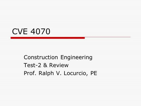 CVE 4070 Construction Engineering Test-2 & Review Prof. Ralph V. Locurcio, PE.