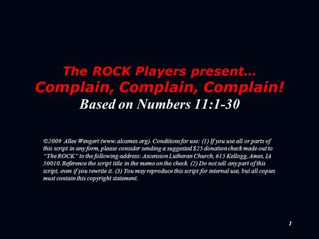 1 The ROCK Players present… Complain, Complain, Complain! Based on Numbers 11:1-30 ©2009 Allee Wengert (www.alcames.org). Conditions for use: (1) If you.