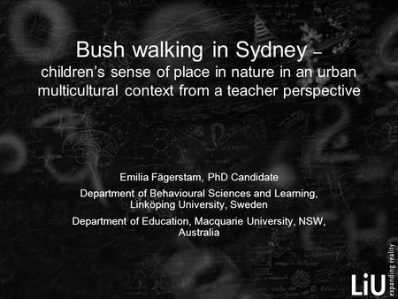 Bush walking in Sydney – children's sense of place in nature in an urban multicultural context from a teacher perspective Emilia Fägerstam, PhD Candidate.