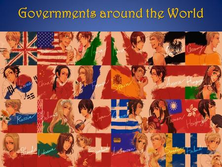 Governments around the World. Forms of Government When people decide to form the social contracts that we call governments, they make many different decisions.