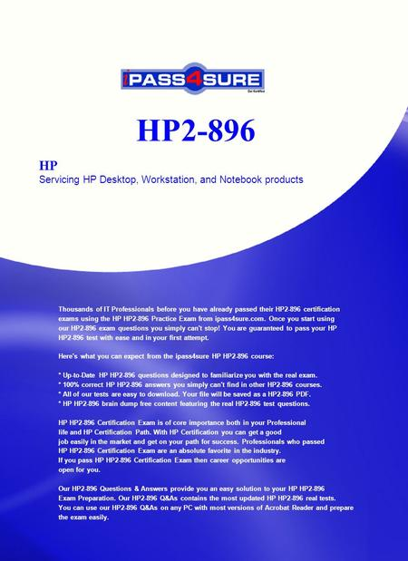 HP2-896 HP Servicing HP Desktop, Workstation, and Notebook products Thousands of IT Professionals before you have already passed their HP2-896 certification.