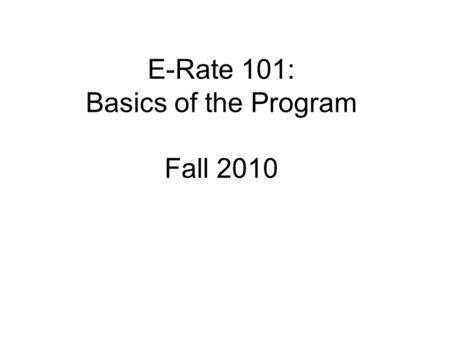E-Rate 101: Basics of the Program Fall 2010. Contact Information Pam Jacobs 515-975-0071 A copy of this PowerPoint presentation is.