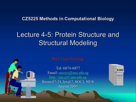 CZ5225 Methods in Computational Biology Lecture 4-5: Protein Structure and Structural Modeling Prof. Chen Yu Zong Tel: 6874-6877
