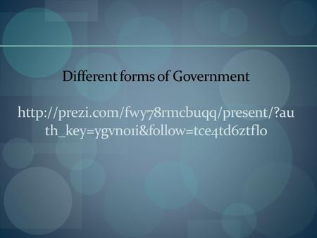 Different forms of Government  th_key=ygvn01i&follow=tce4td6ztfl0.