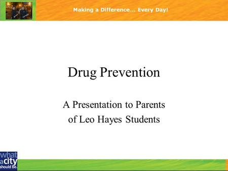 Drug Prevention A Presentation to Parents of Leo Hayes Students.