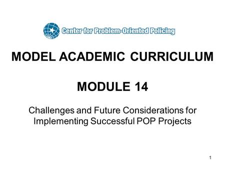 1 MODEL ACADEMIC CURRICULUM MODULE 14 Challenges and Future Considerations for Implementing Successful POP Projects.