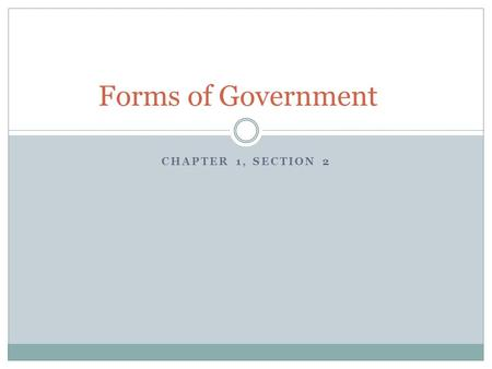 Forms of Government CHAPTER 1, SECTION 2.