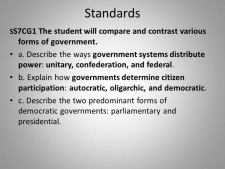 Standards S S7CG1 The student will compare and contrast various forms of government. a. Describe the ways government systems distribute power: unitary,
