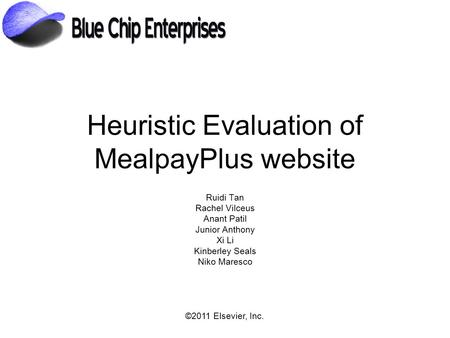©2011 Elsevier, Inc. Heuristic Evaluation of MealpayPlus website Ruidi Tan Rachel Vilceus Anant Patil Junior Anthony Xi Li Kinberley Seals Niko Maresco.