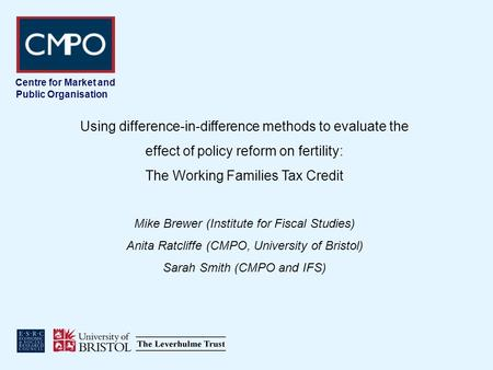 Centre for Market and Public Organisation Using difference-in-difference methods to evaluate the effect of policy reform on fertility: The Working Families.