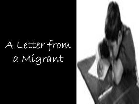 A Letter from a Migrant. My dearest, How are you? I really miss you and our three beautiful children! Are they doing great in their studies? I am sure.
