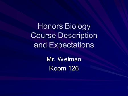 Honors Biology Course Description and Expectations Mr. Welman Room 126.