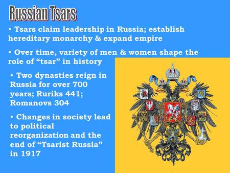 "Tsars claim leadership in Russia; establish hereditary monarchy & expand empire Over time, variety of men & women shape the role of ""tsar"" in history Two."