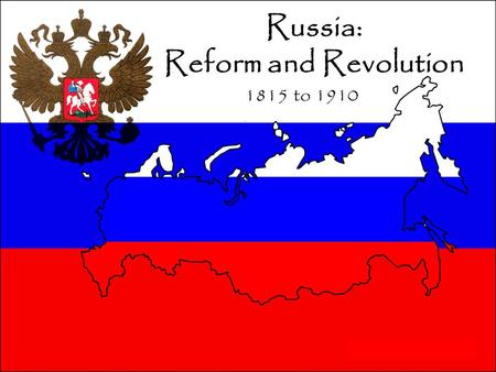 Russia: Reform and Revolution 1815 to 1910. I.) Background of Times A.Russia in mid-1800's = large amount of land, natural resources, and population and.