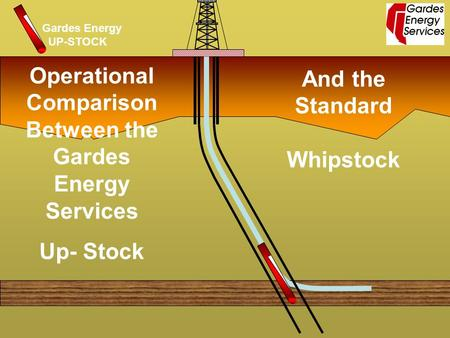 Operational Comparison Between the Gardes Energy Services Up- Stock And the Standard Whipstock Gardes Energy UP-STOCK.