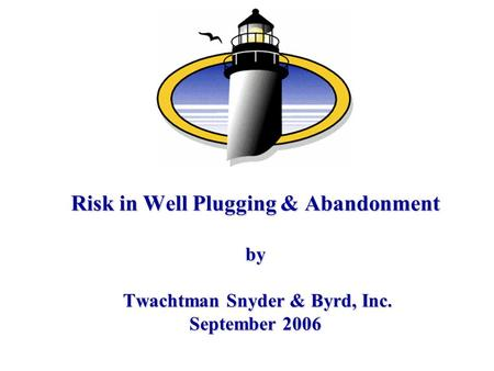 Risk in Well Plugging & Abandonment by Twachtman Snyder & Byrd, Inc