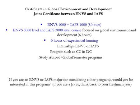 Certificate in Global Environment and Development Joint Certificate between ENVS and IAFS  ENVS 1000 + IAFS 1000 (8 hours)  ENVS 3000 level and IAFS.