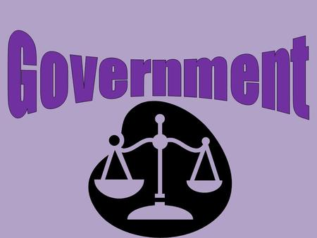 Government A system, group, or individual that makes decisions for the people in a social group, state, or nation.