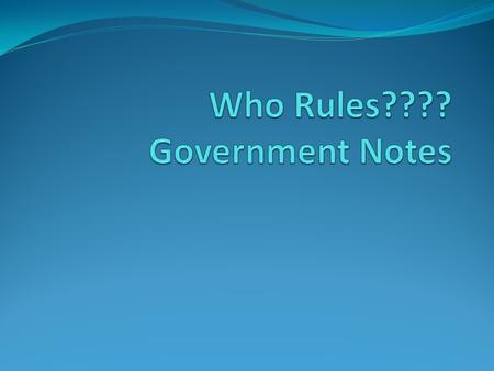 Who Rules???? Government Notes