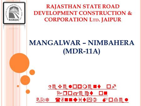 MANGALWAR – NIMBAHERA (MDR-11A) RAJASTHAN STATE ROAD DEVELOPMENT CONSTRUCTION & CORPORATION L TD. JAIPUR 1 Development of Project on BOT (Annuity) Model.