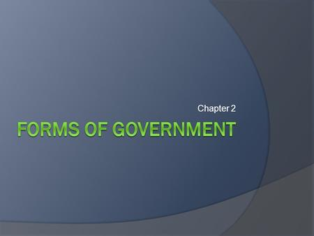 Chapter 2. Types of Government Three ways to classify governments: 1. Systems of government 2. Relationship between levels of government 3. Methods.