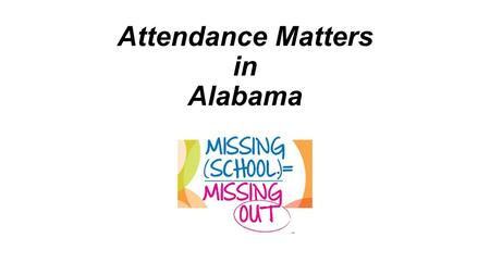 Attendance Matters in Alabama. Students who missed fewer than 2 days in September typically had good attendance rates for the entire year. Half the students.